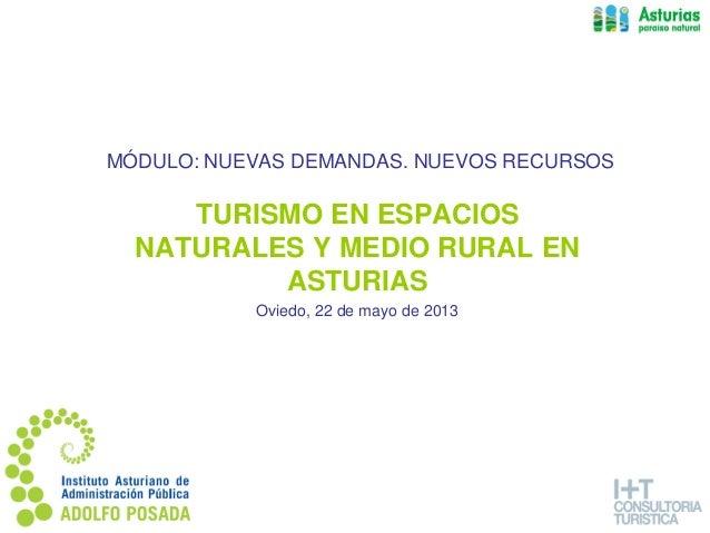 MÓDULO: NUEVAS DEMANDAS. NUEVOS RECURSOS  TURISMO EN ESPACIOS NATURALES Y MEDIO RURAL EN ASTURIAS Oviedo, 22 de mayo de 20...