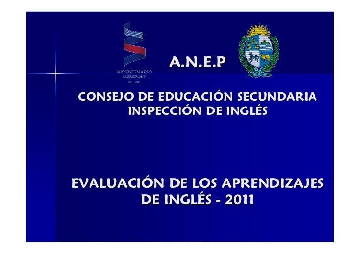 A.N.E.PCONSEJO DE EDUCACIÓN SECUNDARIA      INSPECCIÓN DE INGLÉSEVALUACIÓN DE LOS APRENDIZAJES        DE INGLÉS - 2011