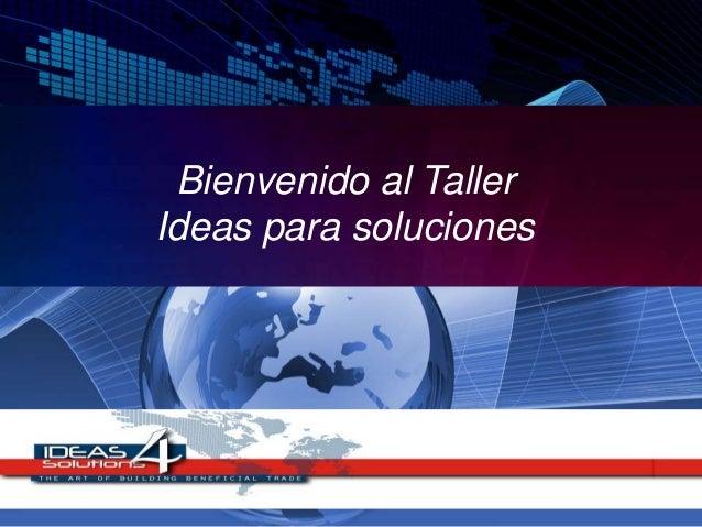 Bienvenido al Taller Ideas para soluciones