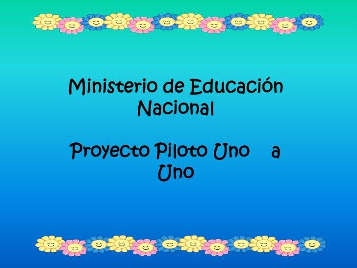 Ministerio de Educación Nacional<br />Proyecto Piloto Uno    a Uno<br />