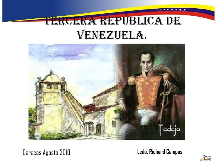 Tercera República de Venezuela. Caracas Agosto 2010. Lcdo. Richard Campos