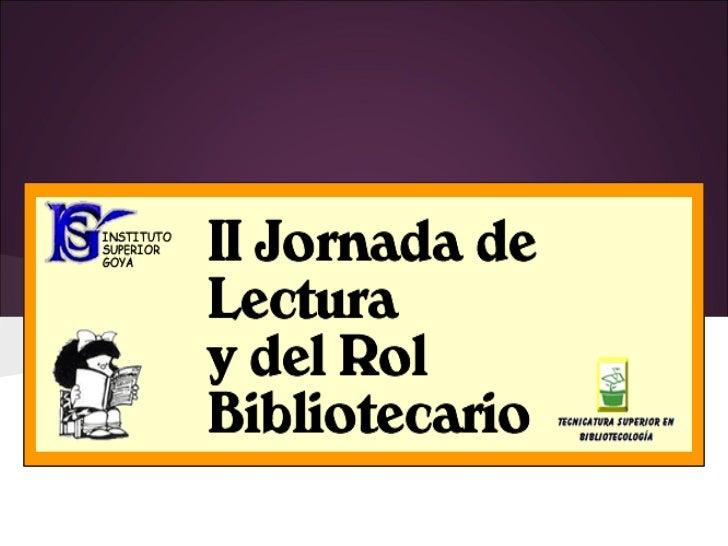 II Jornada de Lectura y del Rol Bibliotecario• De la Tecnicatura Superior en Bibliotecología.• Aprobadael términoMinisteri...