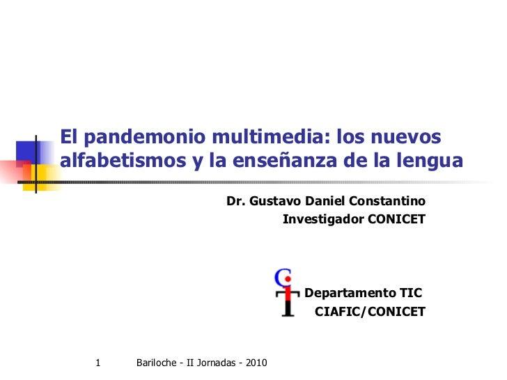 El pandemonio multimedia: los nuevos alfabetismos y la enseñanza de la lengua   Dr. Gustavo Daniel Constantino Investigado...