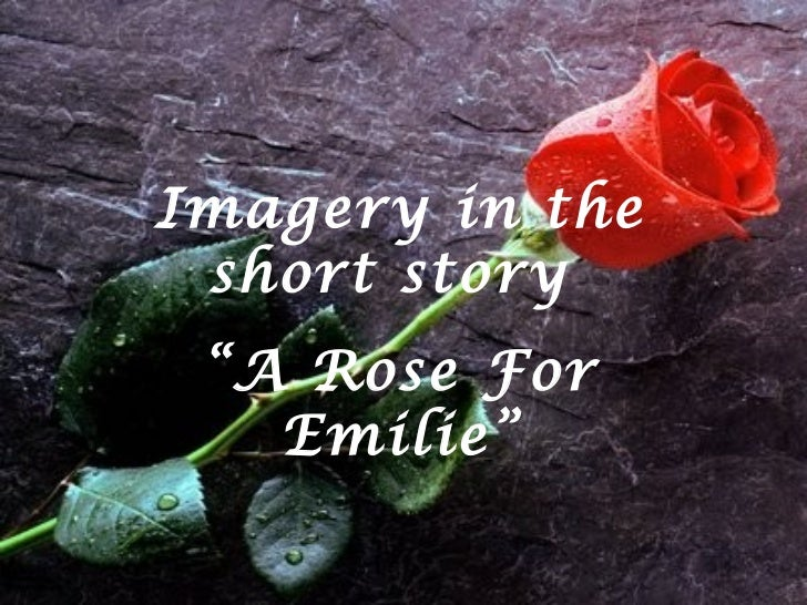 """Imagery in the short story  """" A Rose For Emilie"""""""