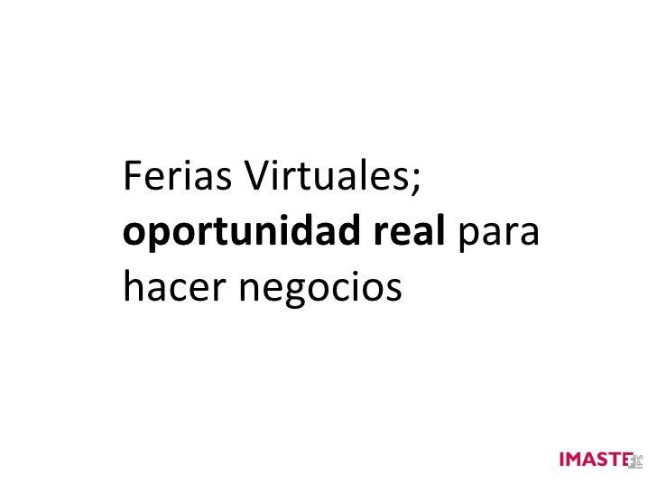 Las Ferias Virtuales, una oportunidad real para hacer negocio - Miguel Fernández - IMASTE-IPS