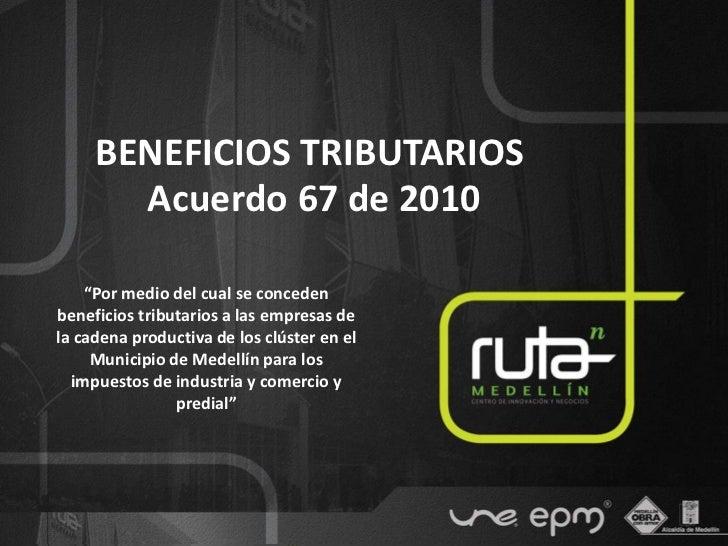 """BENEFICIOS TRIBUTARIOS       Acuerdo 67 de 2010    """"Por medio del cual se concedenbeneficios tributarios a las empresas de..."""