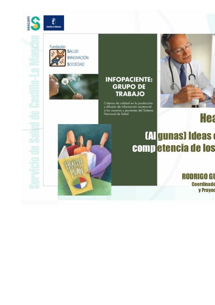 Health Literacy  (Al gunas) Ideas en torno a lacomp etencia de los ciudadanos                       en salud           ROD...