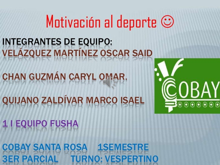 Motivación al deporte INTEGRANTES DE EQUIPO:VELÁZQUEZ MARTÍNEZ OSCAR SAIDCHAN GUZMÁN CARYL OMAR.QUIJANO ZALDÍVAR MARCO IS...