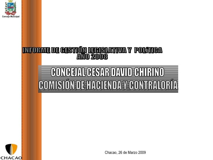 Chacao, 26 de Marzo 2009 INFORME DE GESTIÓN LEGISLATIVA Y  POLíTICA AÑO 2008  Concejo Municipal