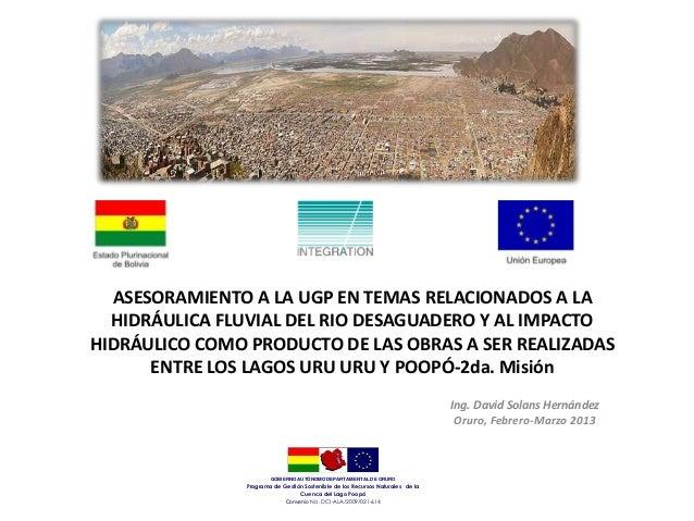 ASESORAMIENTO A LA UGP EN TEMAS RELACIONADOS A LA HIDRÁULICA FLUVIAL DEL RIO DESAGUADERO Y AL IMPACTO HIDRÁULICO COMO PRODUCTO DE LAS OBRAS A SER REALIZADAS ENTRE LOS LAGOS URU URU Y POOPÓ - 2da. Misión