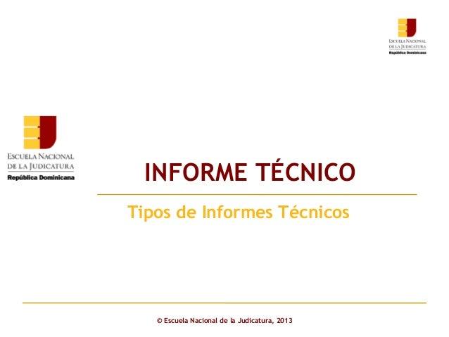INFORME TÉCNICO Click to edit Master subtitle style Tipos de Informes Técnicos  © Escuela Nacional de la Judicatura, 2013