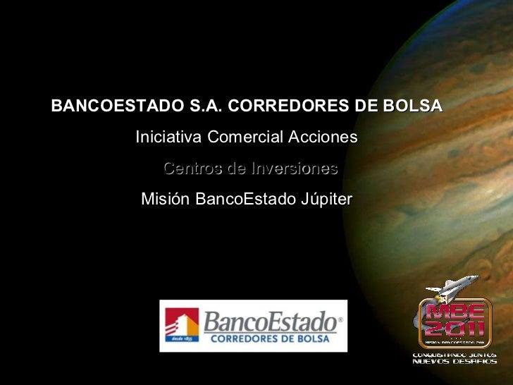 <ul><li>BANCOESTADO S.A. CORREDORES DE BOLSA </li></ul><ul><li>Iniciativa Comercial Acciones </li></ul><ul><li>Centros de ...