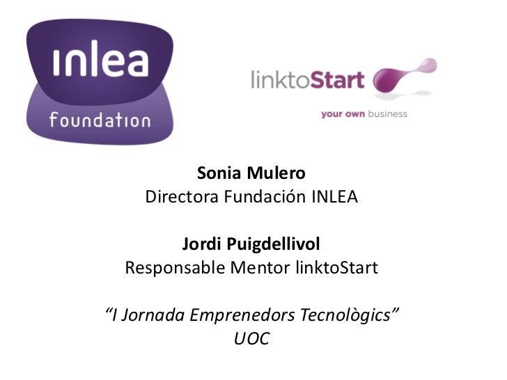 "Sonia Mulero    Directora Fundación INLEA        Jordi Puigdellivol  Responsable Mentor linktoStart""I Jornada Emprenedors ..."