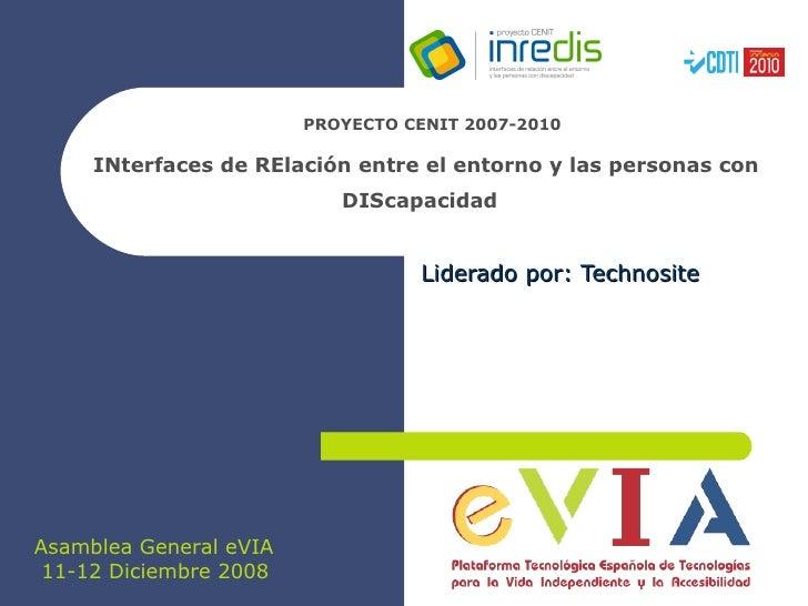 PROYECTO CENIT 2007-2010 INterfaces de RElación entre el entorno y las personas con DIScapacidad   Liderado por: Technosit...