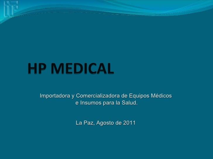 Importadora y Comercializadora de Equipos Médicos              e Insumos para la Salud.             La Paz, Agosto de 2011