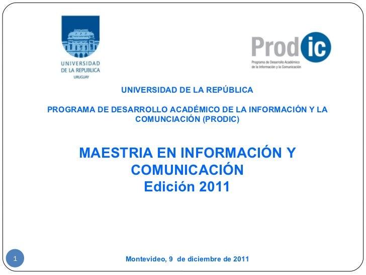 UNIVERSIDAD DE LA REPÚBLICA PROGRAMA DE DESARROLLO ACADÉMICO DE LA INFORMACIÓN Y LA COMUNCIACIÓN (PRODIC) MAESTRIA EN INFO...