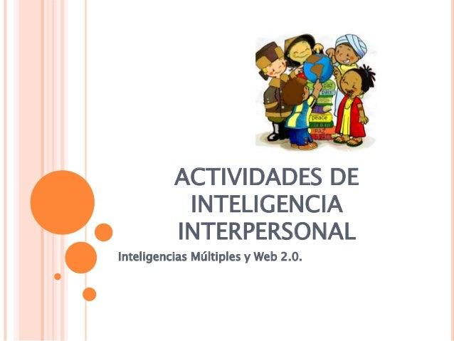 ACTIVIDADES DE           INTELIGENCIA          INTERPERSONALInteligencias Múltiples y Web 2.0.