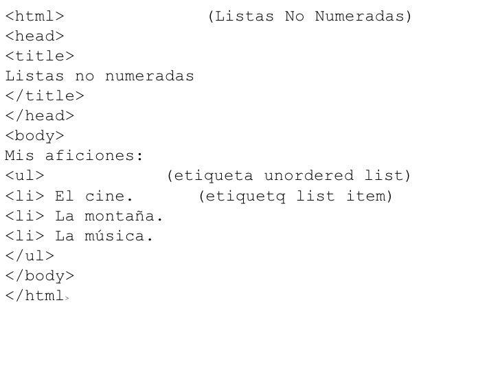 <html>               (Listas No Numeradas) <head> <title> Listas no numeradas </title> </head> <body> Mis aficiones: <ul> ...