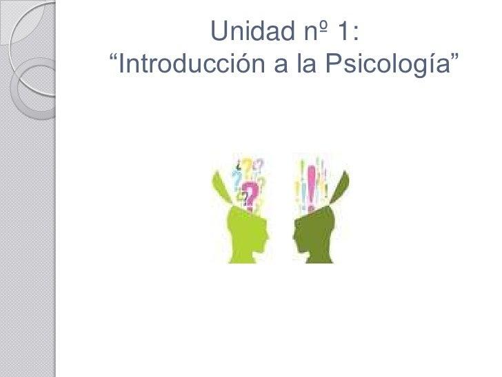"""Unidad nº 1:""""Introducción a la Psicología"""""""