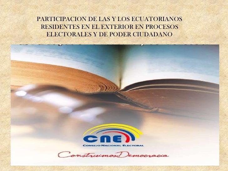 PARTICIPACION DE LAS Y LOS ECUATORIANOS RESIDENTES EN EL EXTERIOR EN PROCESOS ELECTORALES Y DE PODER CIUDADANO<br />2006-2...