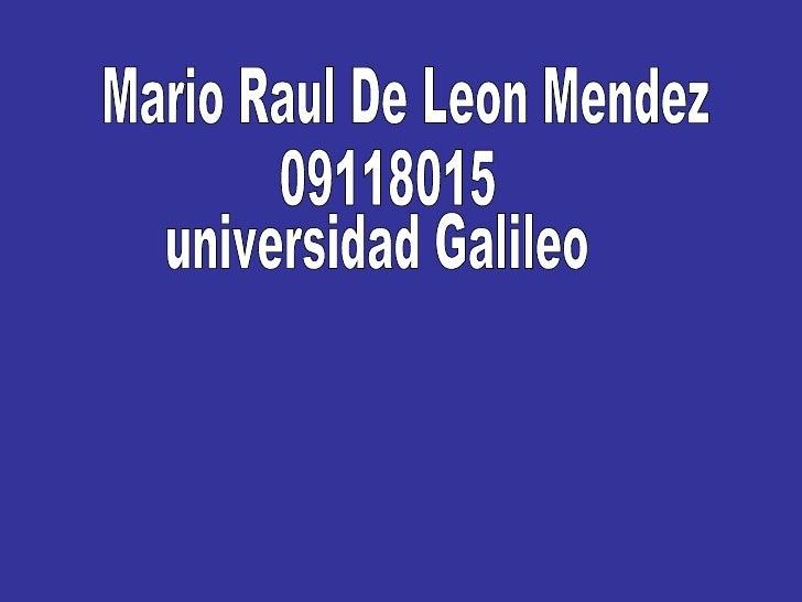 Mario Raul De Leon Mendez universidad Galileo 09118015