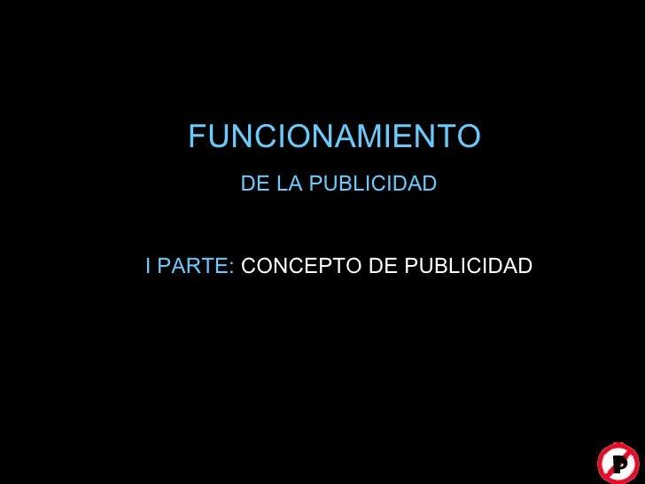 FUNCIONAMIENTO  DE LA PUBLICIDAD I PARTE:  CONCEPTO DE PUBLICIDAD