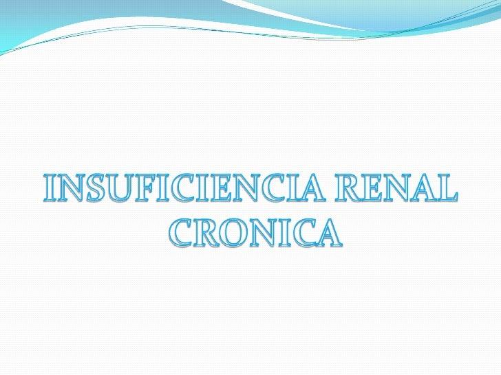 INSUFICIENCIA RENAL<br /> CRONICA<br />