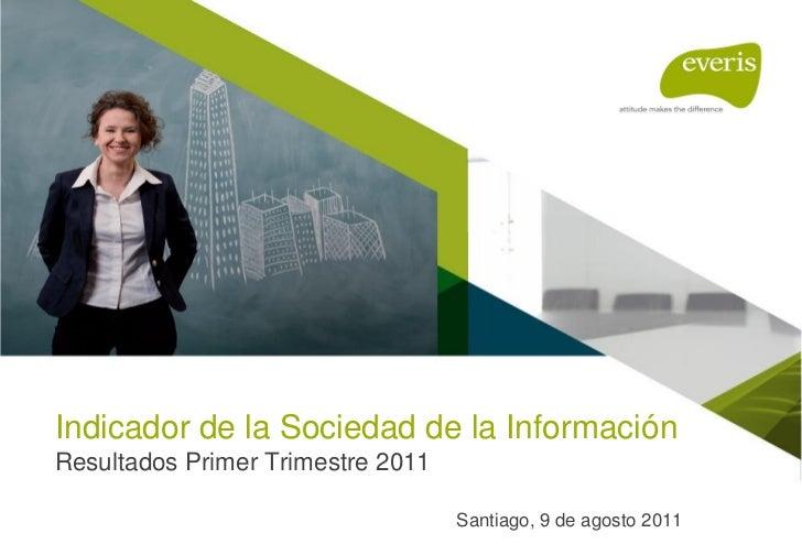 Indicador de la Sociedad de la InformaciónResultados Primer Trimestre 2011                                   Santiago, 9 d...