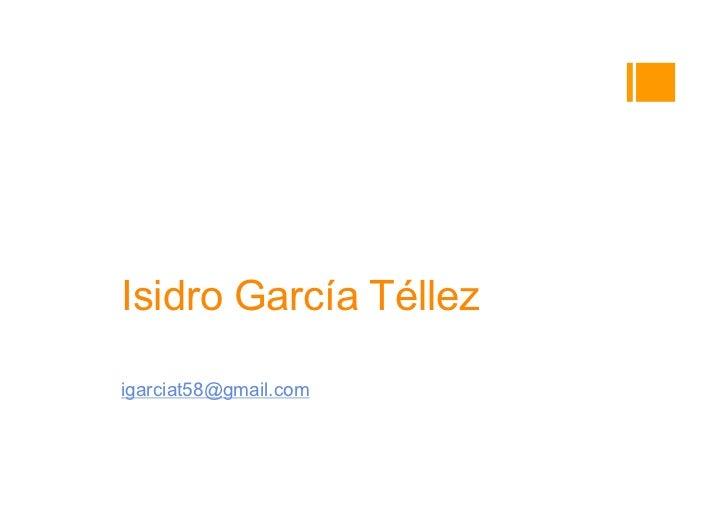 Isidro García Téllezigarciat58@gmail.com607959858www.linkedin.com/in/igarciat