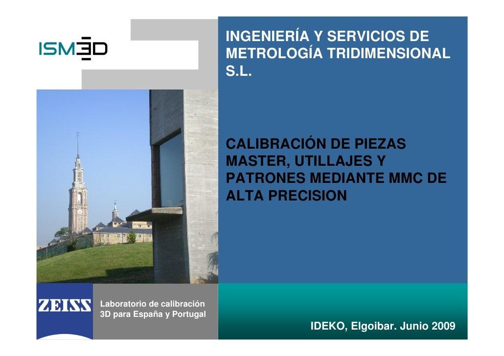 INGENIERÍA Y SERVICIOS DE                             METROLOGÍA TRIDIMENSIONAL                             S.L.          ...