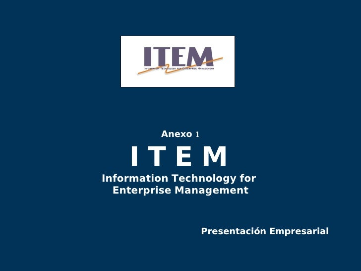 Anexo 1 I T E M   Information Technology for  Enterprise Management Presentación Empresarial