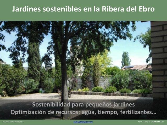 GENIUS LOCI paisajistas www.glpaisajistas.com toño sopesens PAISAJISTA AEP Jardines sostenibles en la Ribera del Ebro Sost...