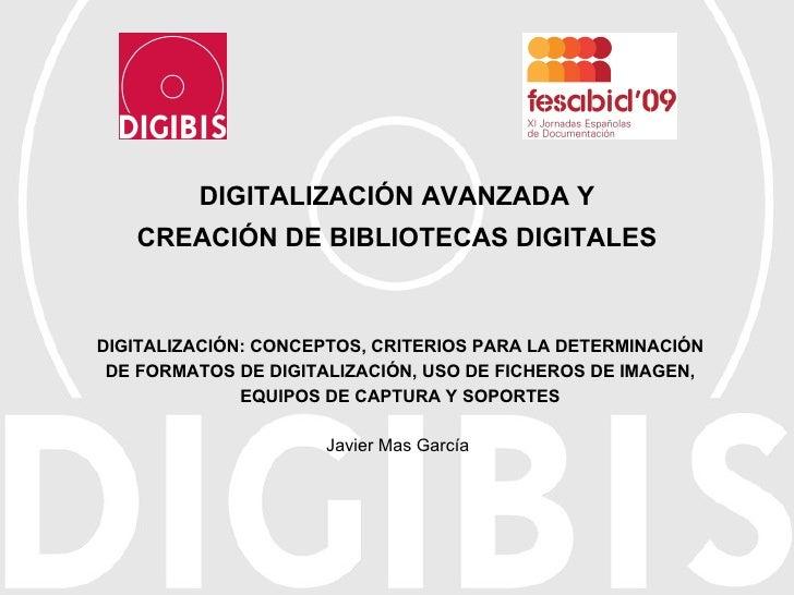 DIGITALIZACIÓN AVANZADA Y CREACIÓN DE BIBLIOTECAS DIGITALES Javier Mas García DIGITALIZACIÓN: CONCEPTOS, CRITERIOS PARA LA...