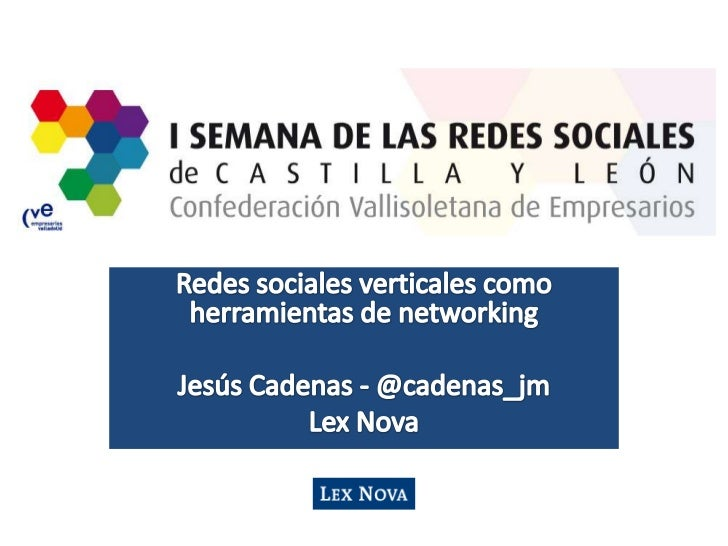 Redes sociales verticales como herramientas de networking<br />Jesús Cadenas - @cadenas_jm<br />Lex Nova<br />
