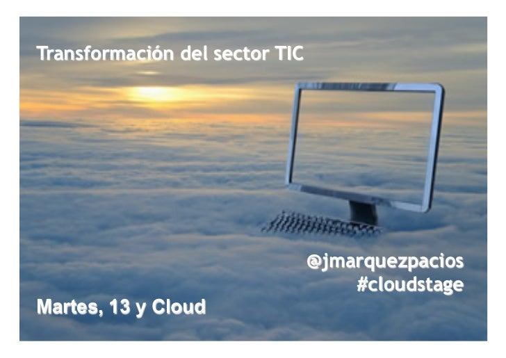 Transformación del sector TIC                                @jmarquezpacios                                    #cloudstag...