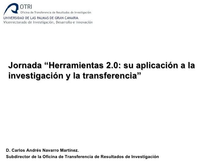 """Jornada """"Herramientas 2.0: su aplicación a la investigación y la transferencia""""D. Carlos Andrés Navarro Martínez.Subdirect..."""
