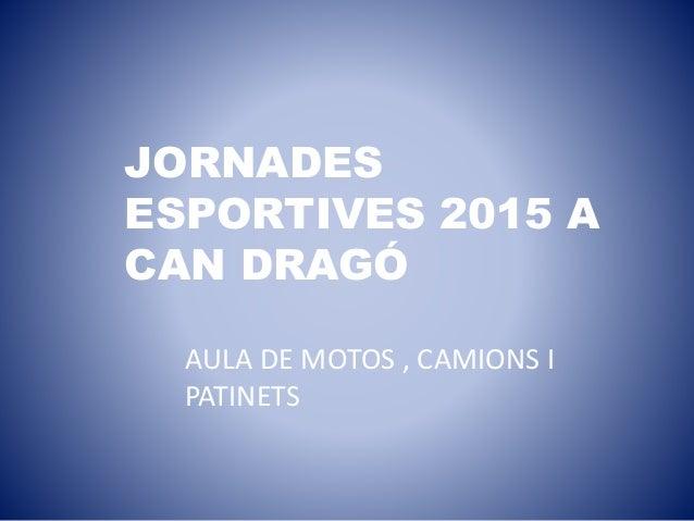 JORNADES ESPORTIVES 2015 A CAN DRAGÓ AULA DE MOTOS , CAMIONS I PATINETS