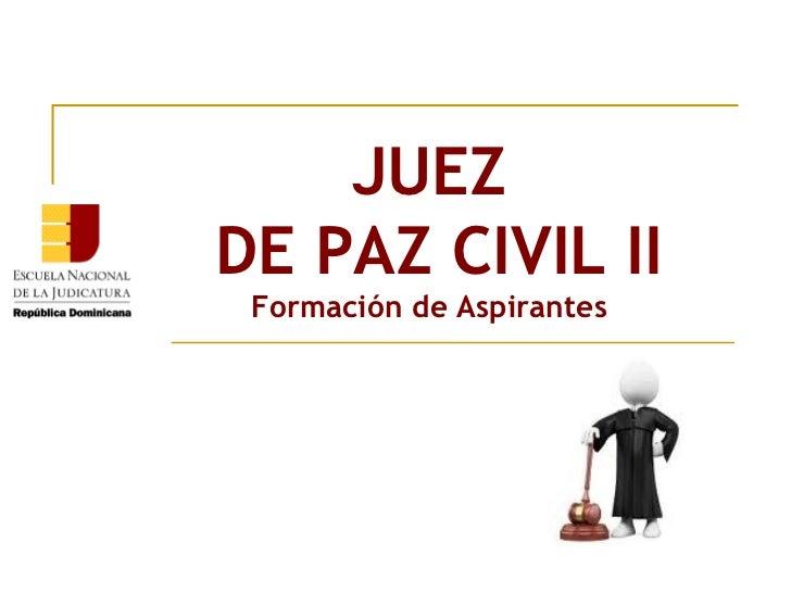 JUEZDE PAZ CIVIL II Formación de Aspirantes