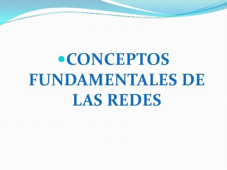 CONCEPTOS FUNDAMENTALES DE LAS REDES<br />