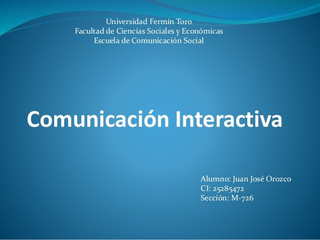 Universidad Fermín Toro  Facultad de Ciencias Sociales y Económicas  Escuela de Comunicación Social  Comunicación Interact...
