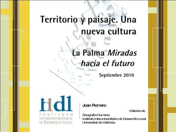 Joan Romero   Cátedra de Geografía Humana  Instituto Interuniversitario de Desarrollo Local Universitat de València Territ...
