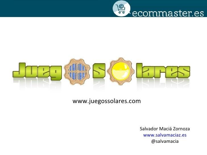 www.juegossolares.com                    Salvador Maciá Zornoza                     www.salvamaciaz.es                    ...