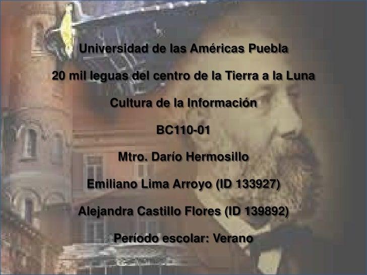 Universidad de las Américas Puebla<br />20 mil leguas del centro de la Tierra a la Luna<br />Cultura de la Información<br ...