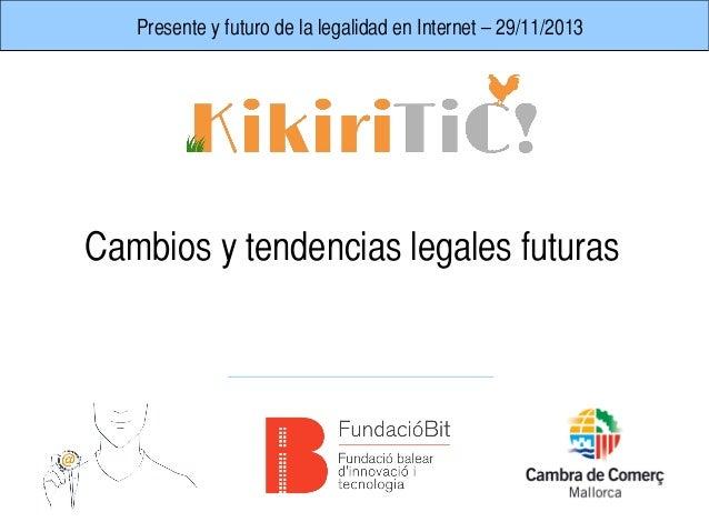 Presente y futuro de la legalidad en Internet - 29/11/2013  Cambios y tendencias legales futuras