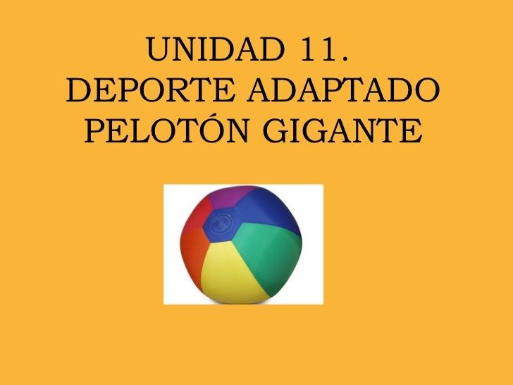 UNIDAD 11.  DEPORTE ADAPTADO PELOTÓN GIGANTE