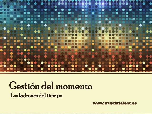 Gestión del momento Los ladrones del tiempo www.trustintalent.es