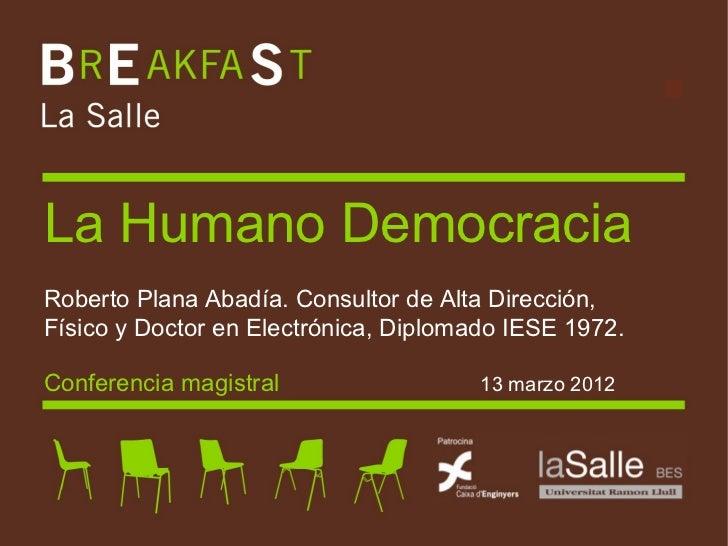 La Humano DemocraciaRoberto Plana Abadía. Consultor de Alta Dirección,Físico y Doctor en Electrónica, Diplomado IESE 1972....