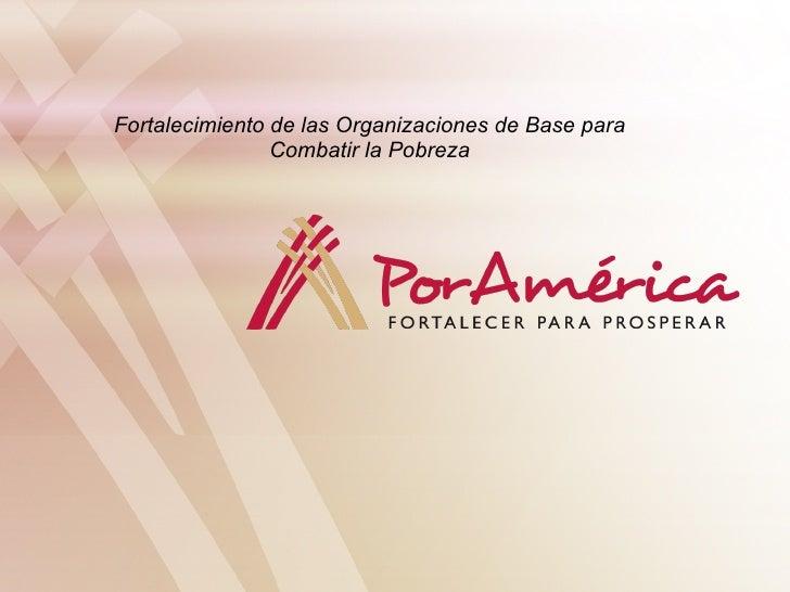 Fortalecimiento de las Organizaciones de Base para Combatir la Pobreza