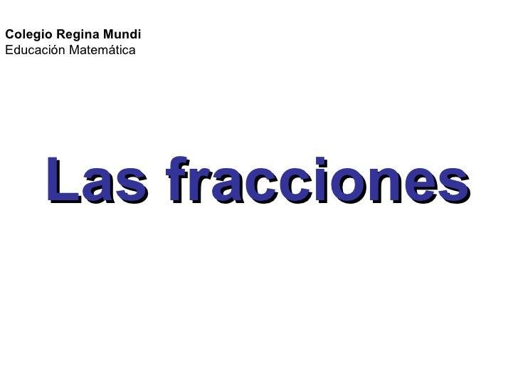 Las fracciones Colegio Regina Mundi Educación Matemática