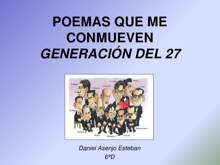 POEMAS QUE ME   CONMUEVENGENERACIÓN DEL 27    Daniel Asenjo Esteban             6ºD